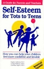 Self-Esteem for Tots to Teens: How You Can Help Your Children Feel More Confident and Lovable