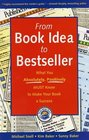 From Book Idea to Bestseller  What You Absolutely Positively Must Know to Make Your Book a Success