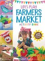 Farmers Market Create-and-Play Activity Book 100 Stickers  Games Crafts  Fun