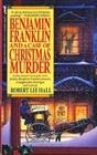 Benjamin Franklin and a Case of Christmas Murder (Benjamin Franklin Mystery, Bk. 2)