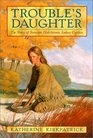 Trouble's Daughter The Story of Susanna Hutchinson Indian Captive