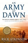 An Army at Dawn The War in North Africa 1942 - 1943