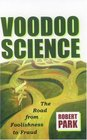 Voodoo Science The Road from Foolishness to Fraud