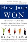 How Jane Won  55 Successful Women Share How They Grew from Ordinary Girls to Extraordinary Women