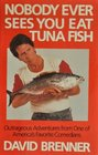 Nobody Ever Sees You Eat Tuna Fish