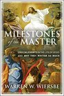 Milestones of the Master Crucial Events in the Life of Jesus and Why They Matter So Much