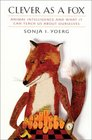 Clever as a Fox Animal Intelligence and What It Can Teach Us about Ourselves