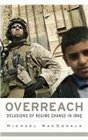 Overreach Delusions of Regime Change in Iraq