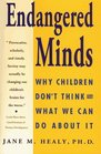 Endangered Minds   Why Children Don't Think and What We Can Do About It