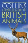 Collins Complete British Animals A Photographic Guide to Every Common Species