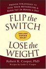 Flip the Switch Lose the Weight Proven Strategies to Fuel Your Metabolism and Burn Fat 24 Hours a Day
