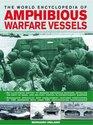 The World Encyclopedia of Amphibious Warfare Vessels An illustrated history of modern amphibious warfare