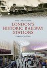 London's Historic Railway Stations Through Time