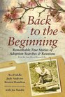 Back to the Beginning; Remarkable True Stories of Adoption Searches & Reunions