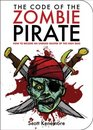 The Code of the Zombie Pirate How to Become an Undead Master of the High Seas