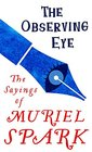 The Observing Eye The Sayings of Muriel Spark