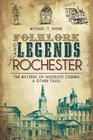 Folklore and Legends of Rochester The Mystery of Hoodoo Corner and Other Tales