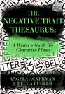 The Negative Trait Thesaurus A Writer's Guide to Character Flaws