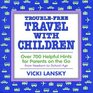 Trouble-Free Travel With Children: Over 700 Helpful Hints for Parents on the Go (Trouble-Free Travel With Children)