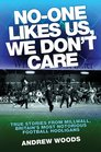 NoOne Likes Us We Don't Care True Stories from Millwall Britain's Most Notorious Football Hooligans