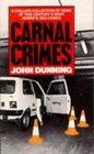 Carnal Crimes A Chilling Collection of Some of This Century's Most Horrific Sex Crimes