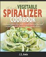 The Complete Vegetable Spiralizer Cookbook: Delicious Gluten-Free, Paleo, Weight Loss and Low Carb Recipes For Zoodle, Paderno and Veggetti Slicers! (Spiral Vegetable Series) (Volume 3)