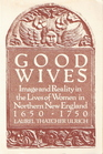 Good Wives Images and Reality in the Lives of Women in Northern New England 1650-1750