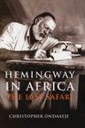Hemingway in Africa  The Last Safari