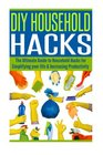 DIY Household Hacks The Ultimate Guide to Household Hacks for Simplifying Your Life  Increasing Productivity