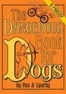 The Dangerous Book for Dogs A Parody by Rex and Sparky