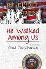 He Walked Among Us