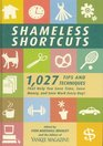Shameless Shortcuts 1027 Tips and Techniques That Help You Save Time Save Money and Save Work Every Day