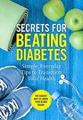 SECRETS FOR BEATING DIABETES Simple, Everyday Tips to Transform Your Health