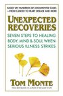 Unexpected Recoveries Seven Steps to Healing Body Mind and Should When Seious Illness Strikes