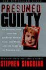 Presumed Guilty An Investigation into the Jon Benet Ramsey Case the Media and the Culture of Pornography