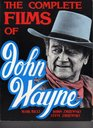 The Complete Films of John Wayne