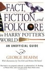 Fact, Fiction, and Folklore in Harry Potter's World: An Unofficial Guide