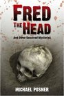 Fred the Head And Other Unsolved Crimes