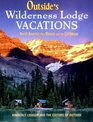 Outside's Wilderness Lodge Vacations More Than 100 Prime Destinations in North America Plus Central America and the Caribbean