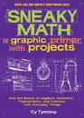 Sneaky Math A Graphic Primer with Projects Ace the Basics of Algebra Geometry Trigonometry and Calculus with Everyday Things