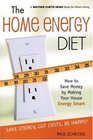The Home Energy Diet : How to Save Money by Making Your House Energy-Smart (Mother Earth News Wiser Living Series)