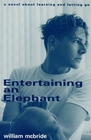 Entertaining an Elephant A Novel about Learning  and Letting Go