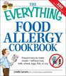 The Everything Food Allergy Cookbook Prepare easy-to-make meals--without nuts milk wheat eggs fish or soy
