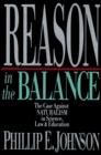 Reason in the Balance The Case Against Naturalism in Science Law and Education