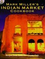 Mark Miller's Indian Market Cookbook Recipes from Santa Fe's Famous Coyote Cafe