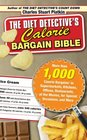 The Diet Detective's Calorie Bargain Bible More than 1000 Calorie Bargains in Supermarkets Kitchens Offices Restaurants the Movies for Special Occasions and More