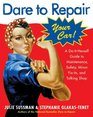 Dare To Repair Your Car : A Do-It-Herself Guide to Maintenance, Safety, Minor Fix-Its, and Talking Shop