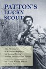 Patton's Lucky Scout - The Adventures of a Forward Observer for General Patton and the Third Army in Europe