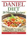 Daniel Diet 20 Minute Recipes - 25 Delectable Nutritious  Fulfilling Meals i Just 20 Minutes