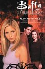 Buffy the Vampire Slayer PlayWith Fire and other stories Play with Fire and Other Stories